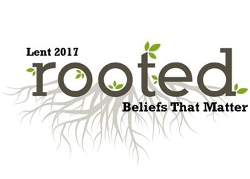 Lent 2017: Rooted Sermon Series
