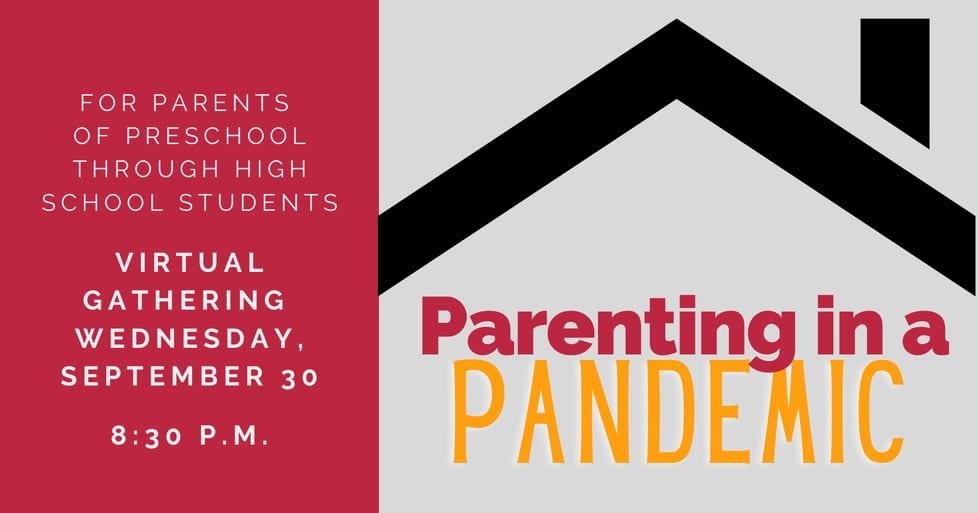 Parenting in a Pandemic Virtual Gathering September 30, 2020