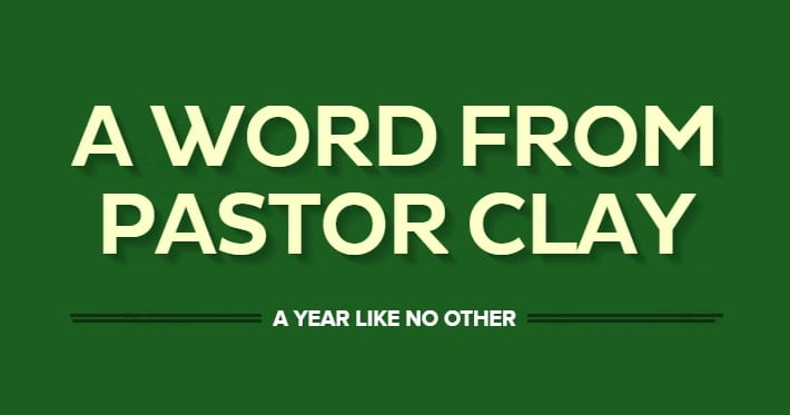 A Word from Pastor Clay - A Year Like No Other