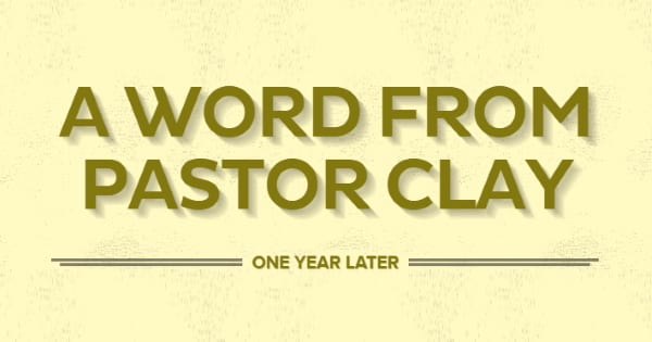 A Word from Pastor Clay One Year Later