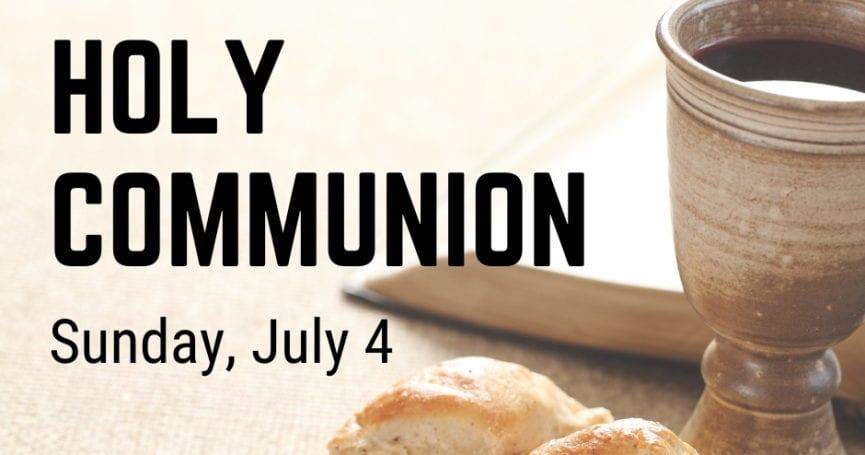 Holy Communion July 4, 2021